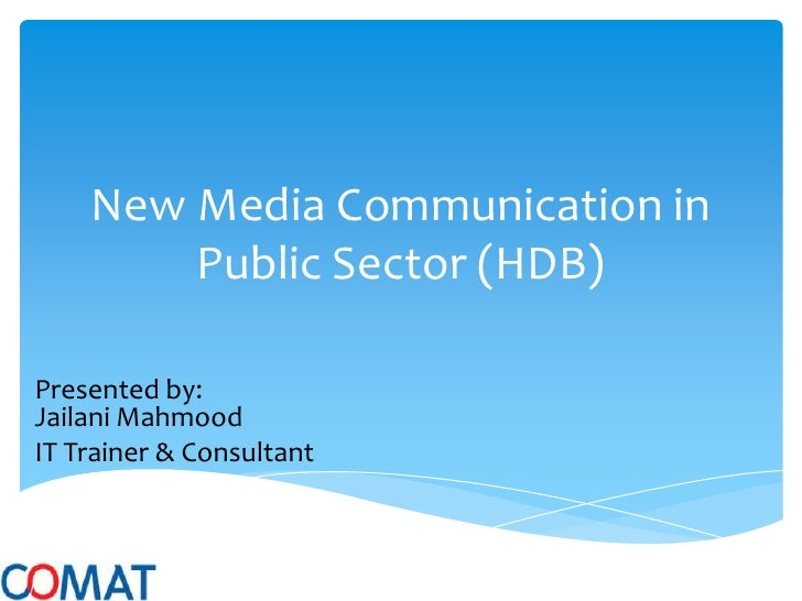 New Media Communication in        Public Sector (HDB)Presented by:Jailani MahmoodIT Trainer & Consultant