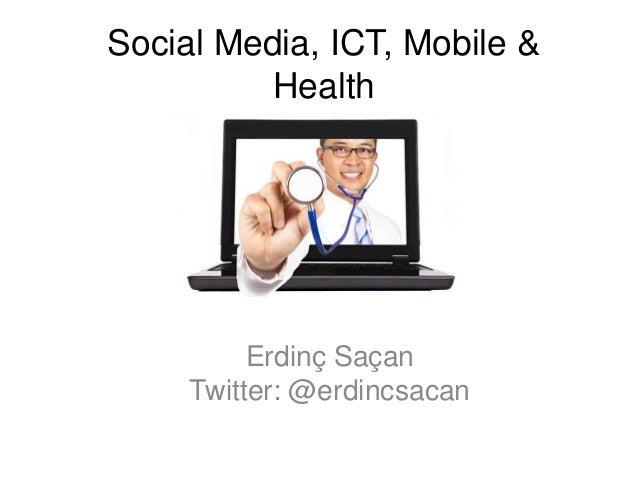 Social Media, ICT, Mobile &HealthErdinç SaçanTwitter: @erdincsacan