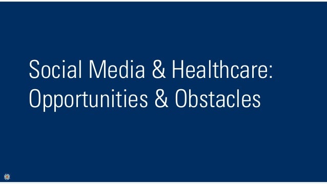 Social Media & Healthcare: Opportunities & Obstacles
