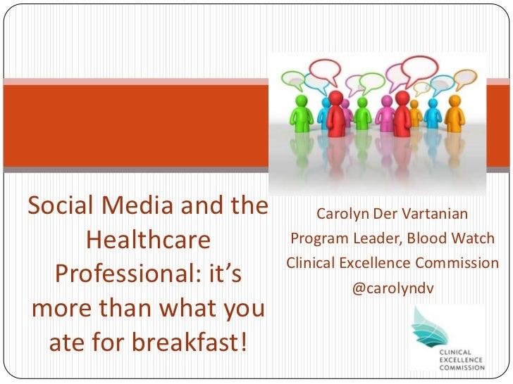Social Media and the        Carolyn Der Vartanian     Healthcare        Program Leader, Blood Watch                       ...