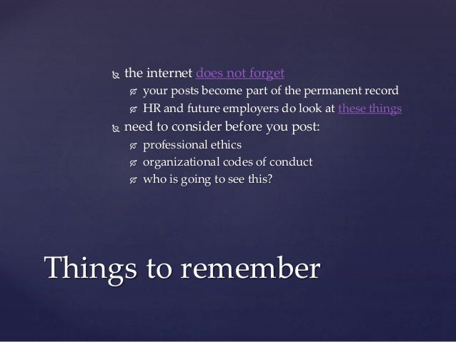  the internet does not forget  your posts become part of the permanent record  HR and future employers do look at these...