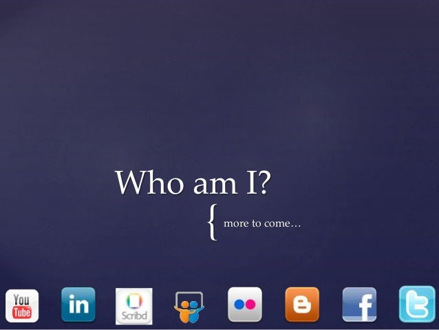 {more to come… Who am I?