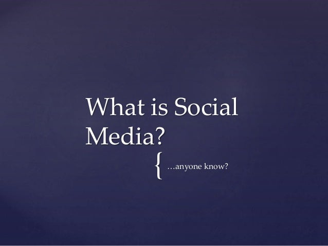 {…anyone know? What is Social Media?
