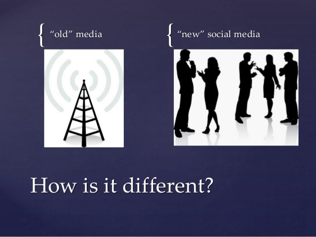 """{ {""""old"""" media """"new"""" social media How is it different?"""