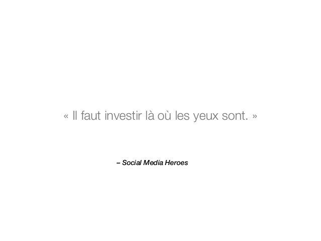 « Il faut investir là où les yeux sont. »  – Social Media Heroes