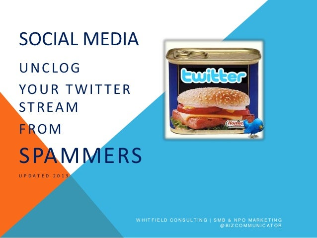 SOCIAL MEDIAU N C LO GYO U R T W I T T E RSTREAMFROMSPAMMERSUPDATED 2013                       WHITFIELD CONSULTING | SMB ...