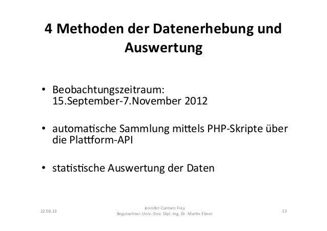 4 Methoden der Datenerhebung und Auswertung • Beobachtungszeitraum: 15.September-‐7.November 2012 • a...