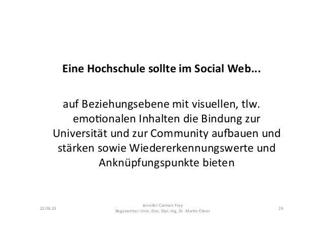 Eine Hochschule sollte im Social Web...  auf Beziehungsebene mit visuellen, tlw. emo9onalen Inha...