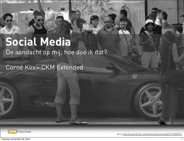 De aandacht op mij, hoe doe ik dat? Corné Kox - CKM Extended Social Media foto: http://www.flickr.com/photos/humanoide/174...