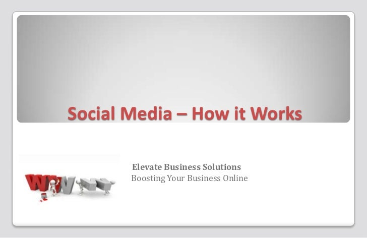 Social Media – How it Works       Elevate Business Solutions       Boosting Your Business Online