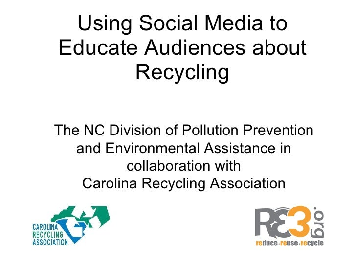 Using Social Media to Educate Audiences about Recycling The NC Division of Pollution Prevention and Environmental Assistan...