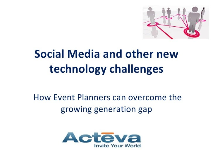 Social Media and other new technology challenges    How Event Planners can overcome the growing generation gap