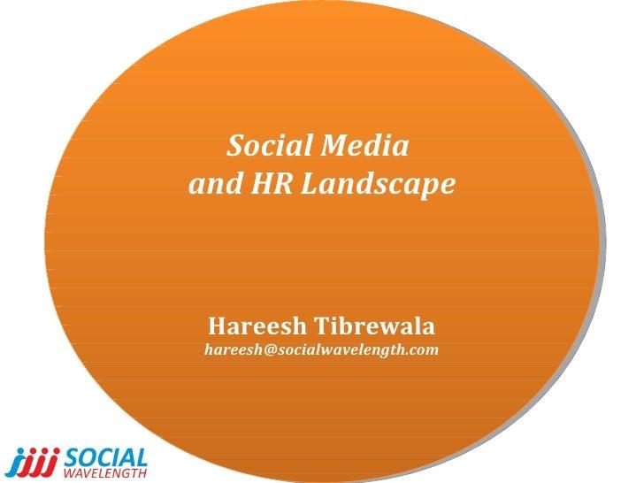 Social Media  and HR Landscape Hareesh Tibrewala [email_address]