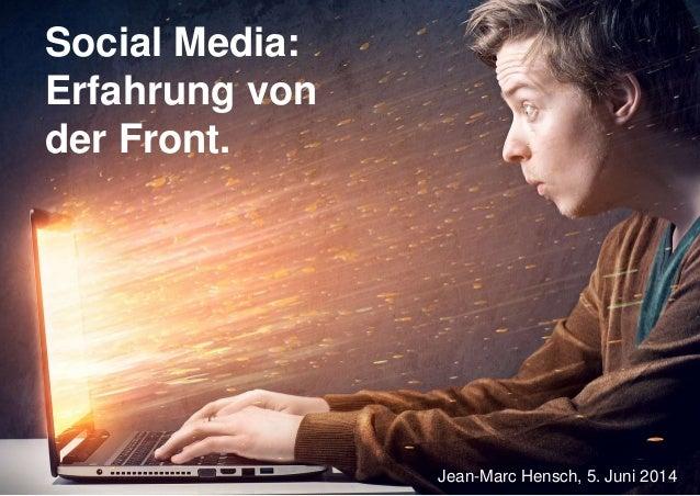 Social Media: Erfahrung von der Front. Jean-Marc Hensch, 5. Juni 2014