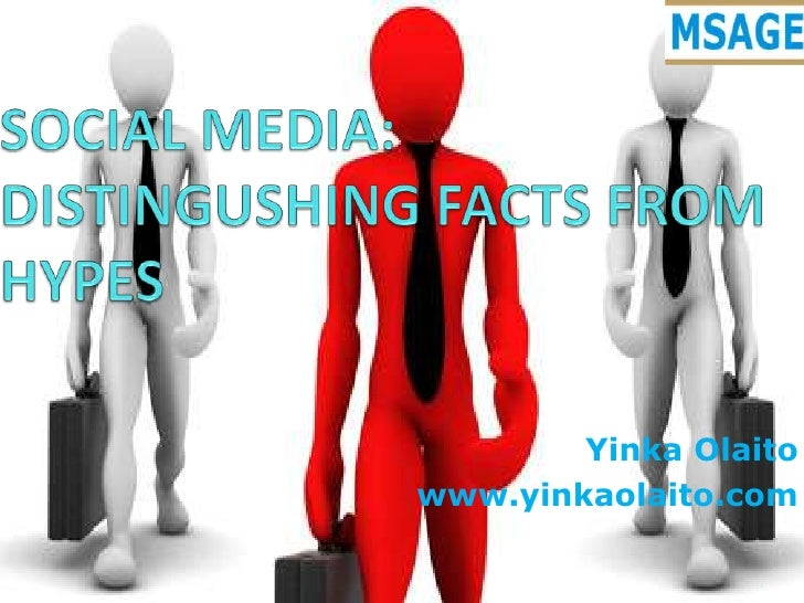 SOCIAL MEDIA: DISTINGUSHING FACTS FROM HYPES<br />YinkaOlaito<br />www.yinkaolaito.com<br />1<br />