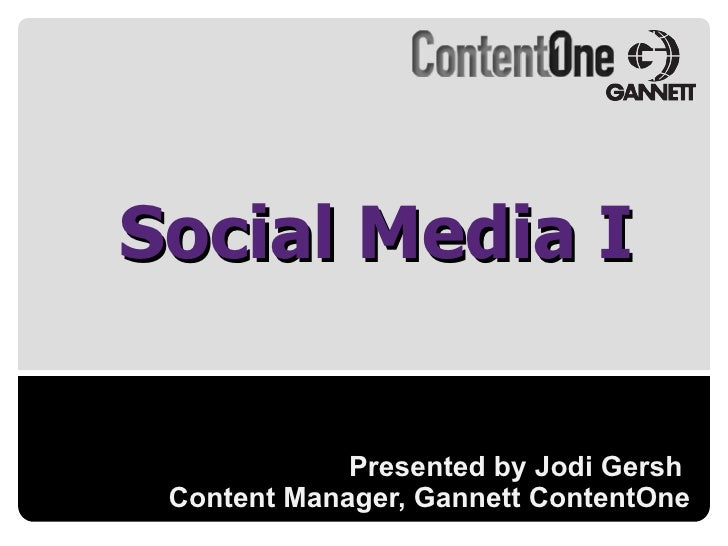 Presented by Jodi Gersh  Content Manager, Gannett ContentOne Social Media I
