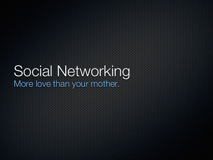 Social NetworkingMore love than your mother.