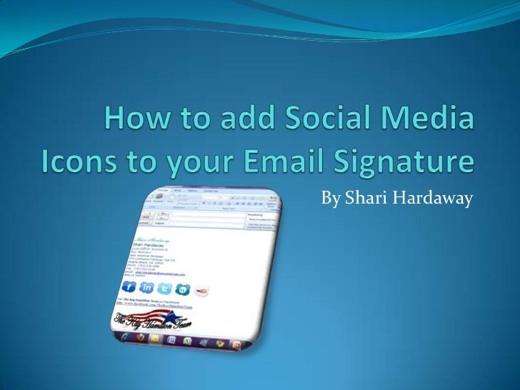 How to add Social Media Icons to your Email Signature<br />By Shari Hardaway<br />