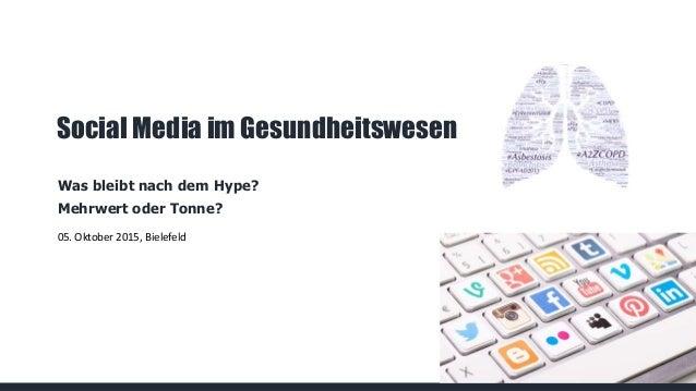 1 Social Media im Gesundheitswesen Was bleibt nach dem Hype? Mehrwert oder Tonne? 05. Oktober 2015, Bielefeld