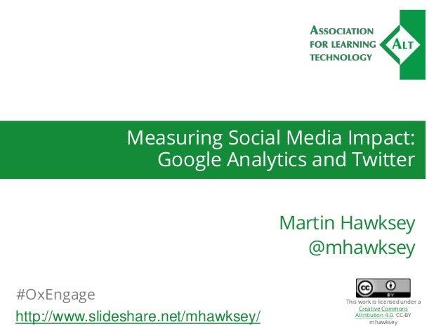 Measuring Social Media Impact: Google Analytics and Twitter Martin Hawksey @mhawksey #OxEngage http://www.slideshare.net/m...