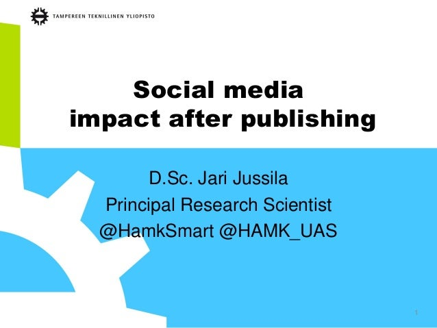 Social media impact after publishing D.Sc. Jari Jussila Principal Research Scientist @HamkSmart @HAMK_UAS 1