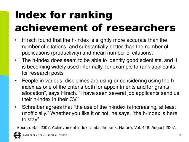 Index for ranking achievement of researchers • Hirsch found that the h-index is slightly more accurate than the number of ...