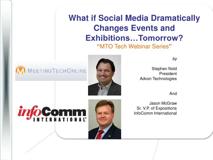 """What if Social Media Dramatically Changes Events and Exhibitions…Tomorrow?<br />""""MTO Tech Webinar Series""""<br />by<br ..."""
