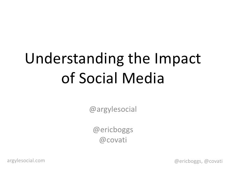 Understanding the Impact of Social Media<br />@argylesocial<br />@ericboggs<br />@covati<br />