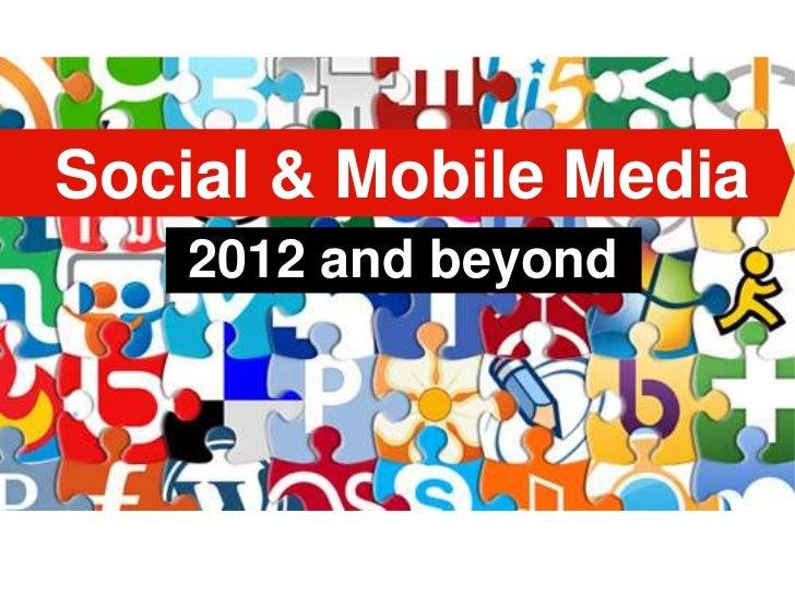 Social & Mobile Media    2012 and beyond