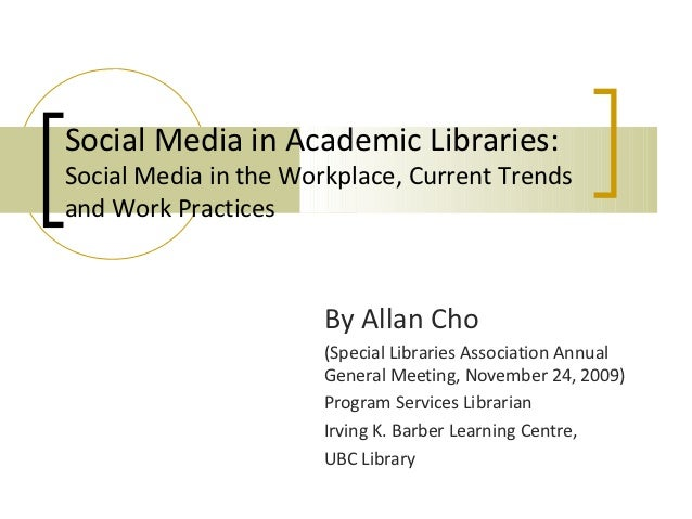 Social Media in Academic Libraries:Social Media in the Workplace, Current Trendsand Work Practices                      By...