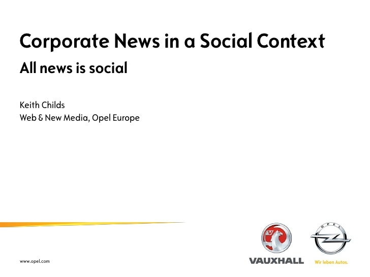 Corporate News in a Social Context All news is social  Keith Childs Web & New Media, Opel Europe     www.opel.com
