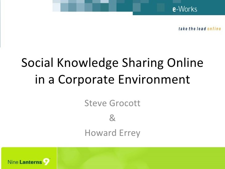 Social Knowledge Sharing Online in a Corporate Environment Steve Grocott & Howard Errey