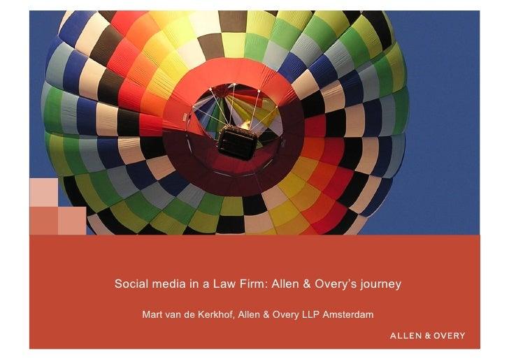 Social media in a Law Firm: Allen & Overy's journey      Mart van de Kerkhof, Allen & Overy LLP Amsterdam