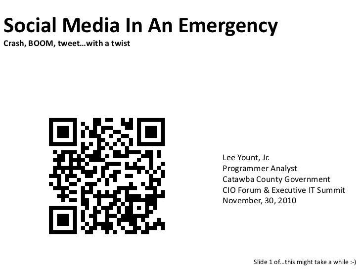 Social Media In An EmergencyCrash, BOOM, tweet…with a twist<br />Lee Yount, Jr.<br />Programmer Analyst<br />Catawba Count...