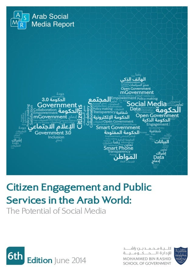 6th Edition June 2014 Citizen Engagement and Public Services in the Arab World: The Potential of Social Media