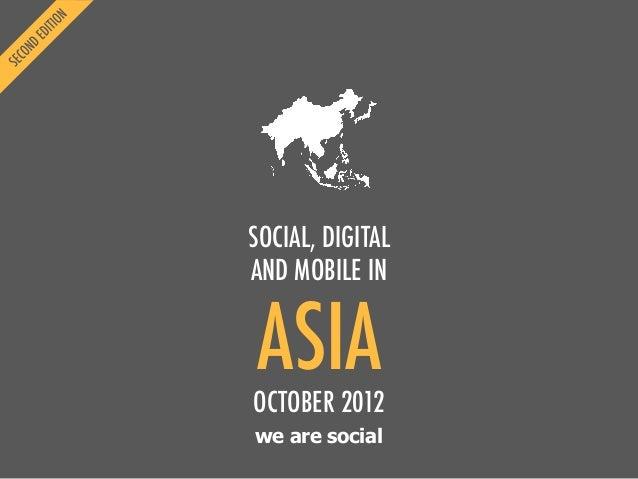 we are socialASIASOCIAL, DIGITALAND MOBILE INOCTOBER 2012