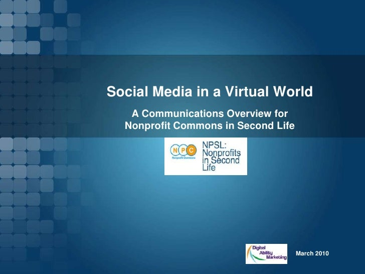 Social Media in a Virtual World<br />March 2010<br />A Communications Overview for <br />Nonprofit Commons in Second Life<...
