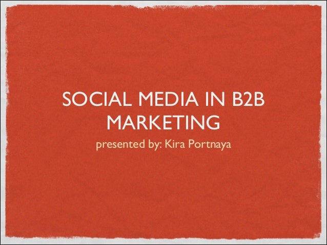 SOCIAL MEDIA IN B2B MARKETING presented by: Kira Portnaya