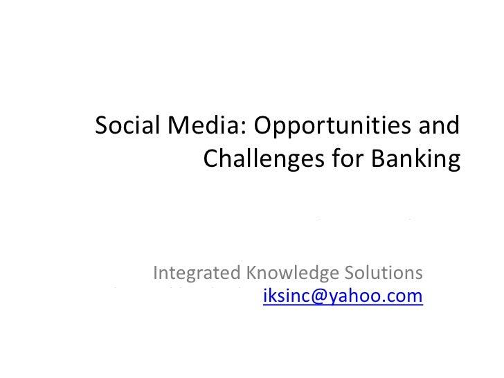 Social Media: Opportunities and          Challenges for Banking                         Ishwar K Sethi               Oakla...