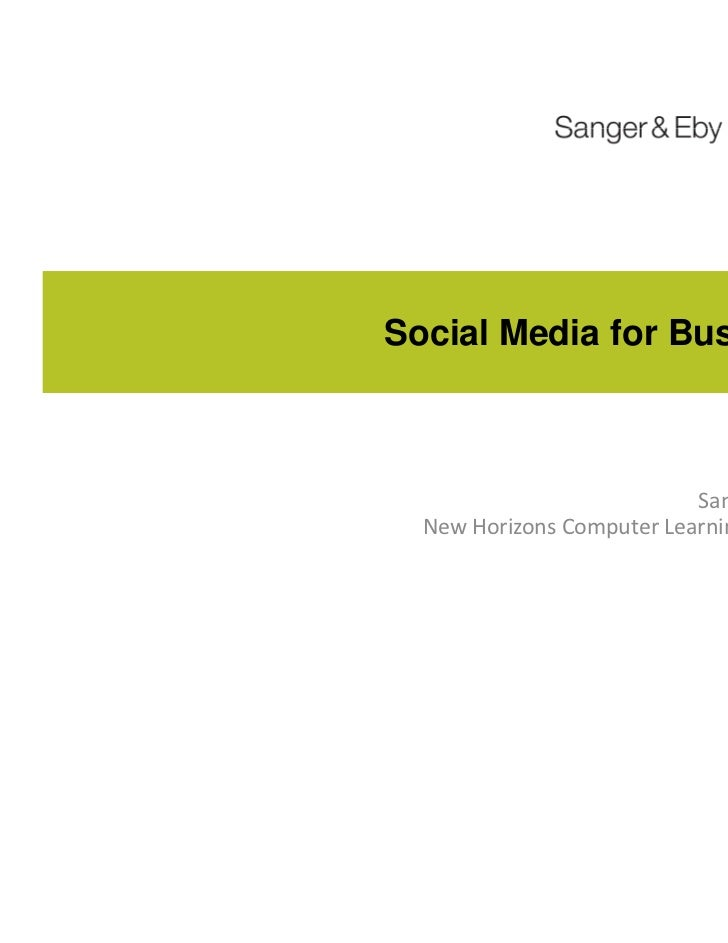 Social Media for Business                           Sanger & Eby  New Horizons Computer Learning Centers                  ...