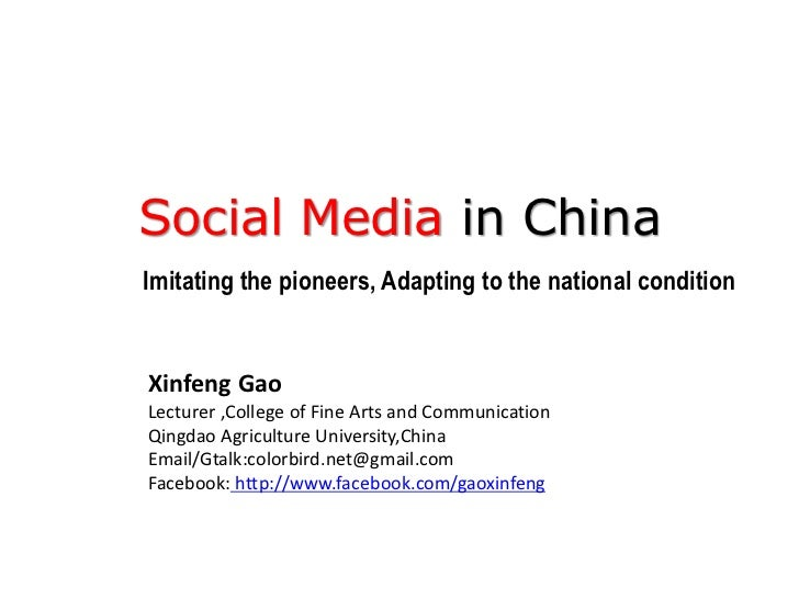 Social Media in ChinaImitating the pioneers, Adapting to the national conditionXinfeng GaoLecturer ,College of Fine Arts a...
