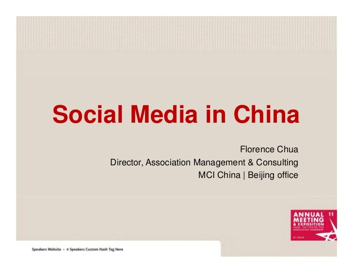 Social Media in China                                    Florence Chua    Director, Association Management & Consulting   ...