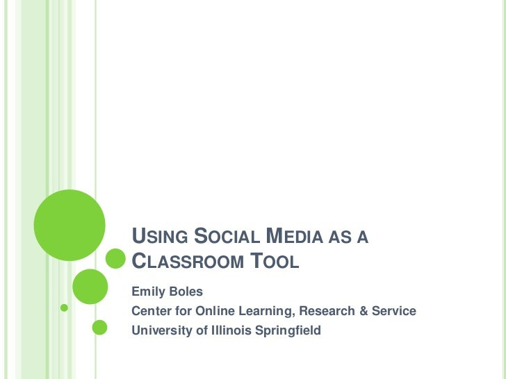 Using Social Media as a Classroom Tool<br />Emily Boles<br />Center for Online Learning, Research & Service<br />Universit...