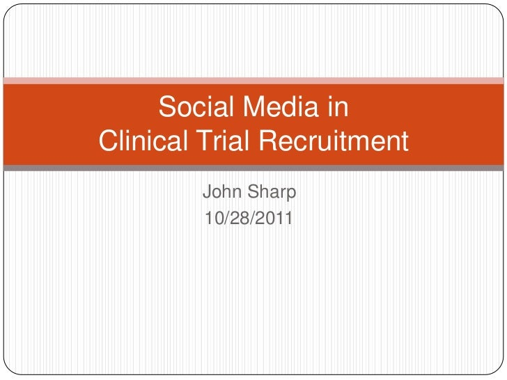 Social Media inClinical Trial Recruitment        John Sharp        10/28/2011