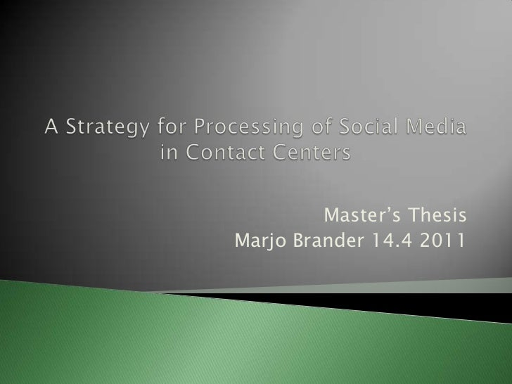 A Strategy for Processing of Social Media in Contact Centers<br />Master's Thesis <br />Marjo Brander 14.4 2011<br />