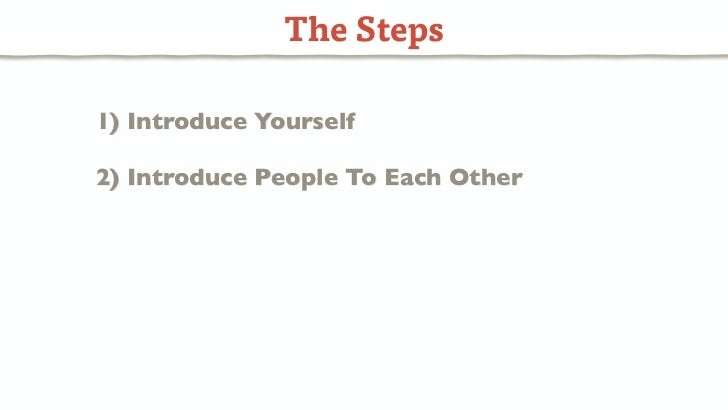 The Steps1) Introduce Yourself2) Introduce People To Each Other