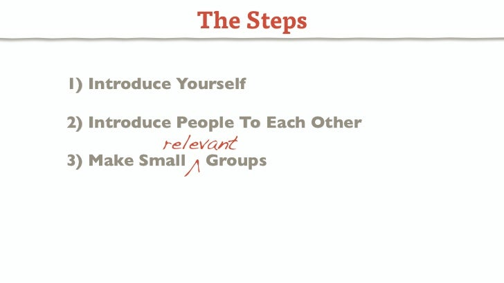 The Steps1) Introduce Yourself2) Introduce People To Each Other           relevant3) Make Small   V   Groups