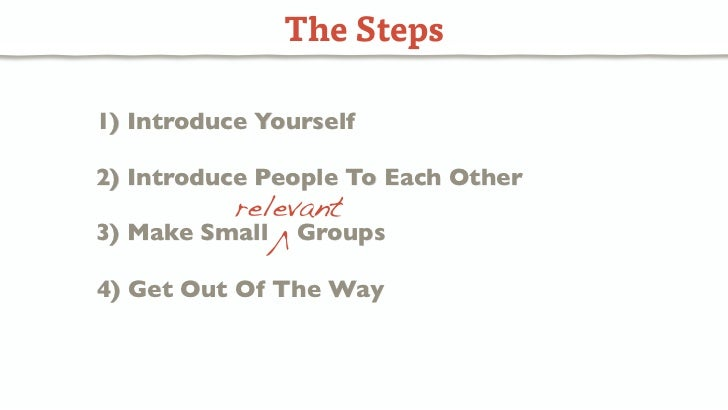 The Steps1) Introduce Yourself2) Introduce People To Each Other           relevant3) Make Small   V   Groups4) Get Out Of ...