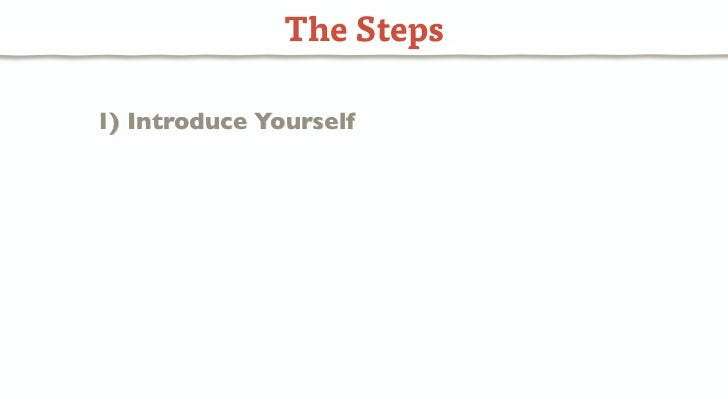The Steps1) Introduce Yourself