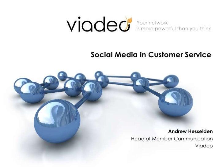 Social Media in Customer Service<br />Andrew Hesselden<br />Head of Member Communication<br />Viadeo<br />